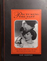 PICTURING THE PAST Rise and Fall of the British Costume Film