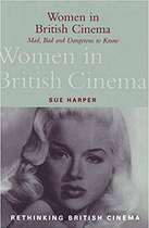 WOMEN IN BRITISH CINEMA Mad, Bad and Dangerous to Know