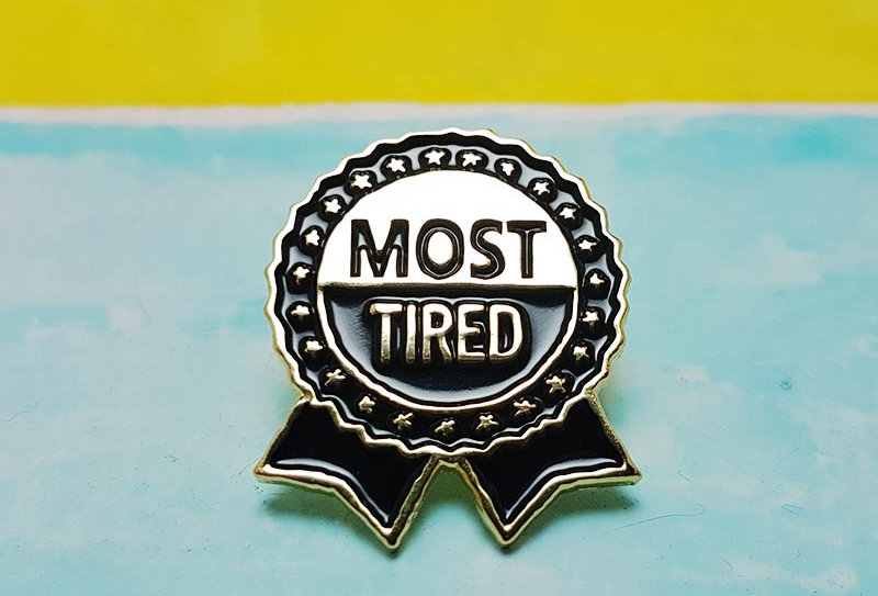 Most Tired Pin