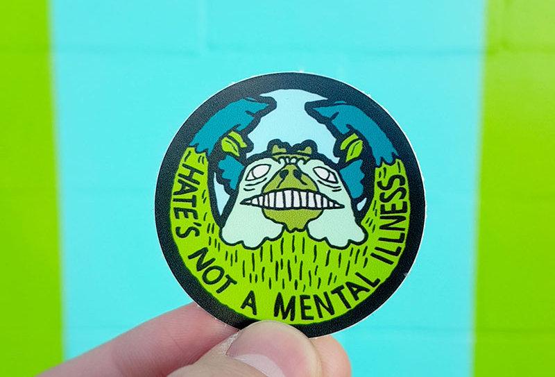 Hate's not a mental illness sticker