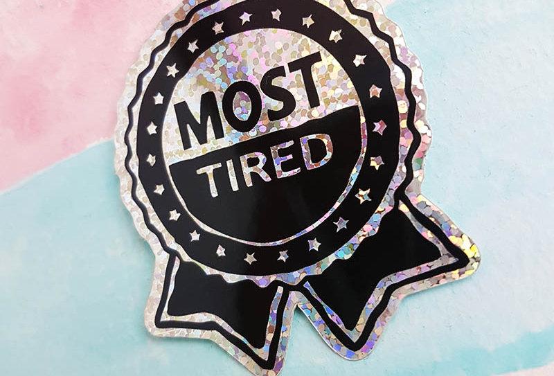 Most Tired Sticker (Glittery)