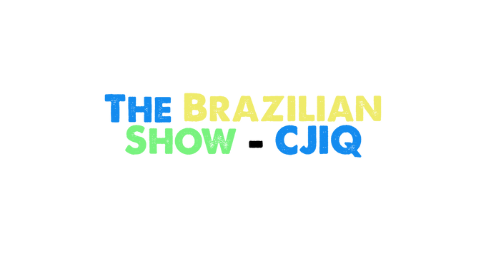 The Brazilian Show on CJIQ