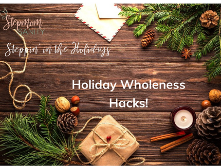 10 Holiday Wholeness Hacks: For the Bonus Mom's Soul