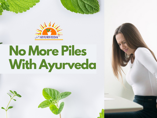 Ayurvedic Treatment For Piles : Stop Suffering In Silence