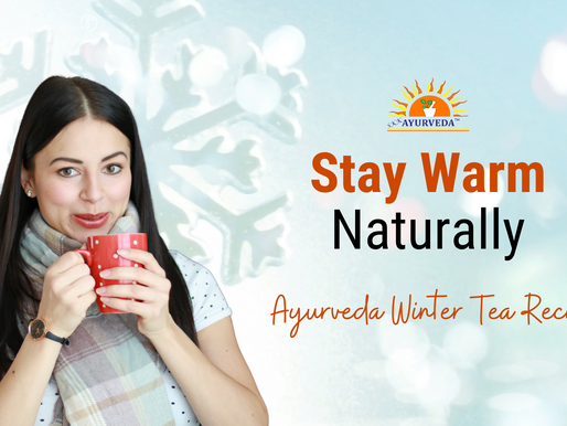 Stay Warm Naturally : Ayurvedic Winter Tea Recipe