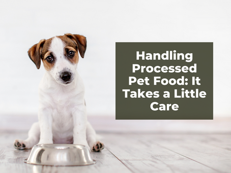 Handling Processed Pet Food: It Takes a Little Care