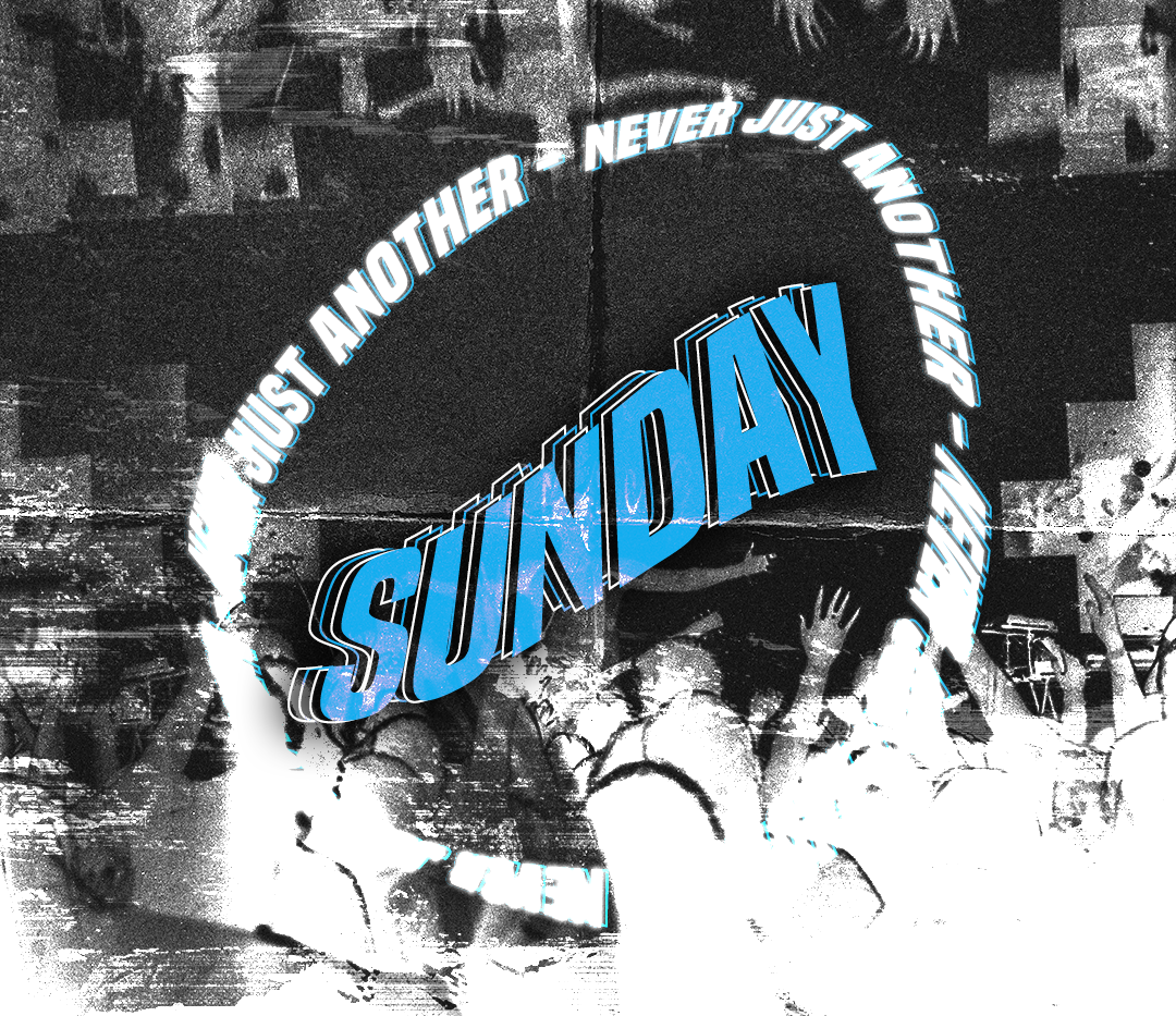 NEVER JUST ANOTHER SUNDAY.png