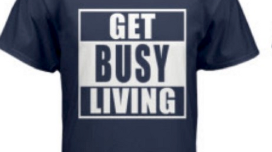 GET BUSY LIVING TEE