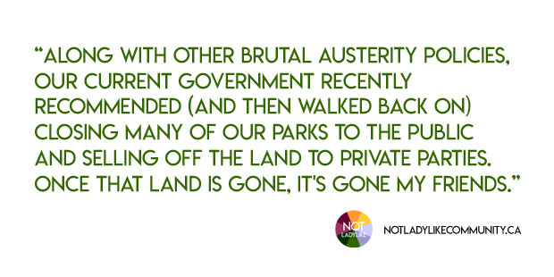 "pull quote reads ""Along with other brutal austerity policies, our current government recently recommended (and then walked back on) closing many of our Parks to the public and selling off the land to private parties. Once that land is gone, it's gone my Friends."""