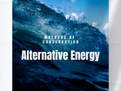 Methods of Conservation: Alternative Energy