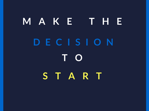 Make the Decision to Start