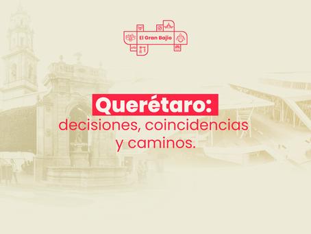 Querétaro: decisiones, coincidencias y caminos.
