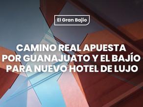 Camino Real apuesta por Guanajuato y el Bajío para nuevo hotel de lujo