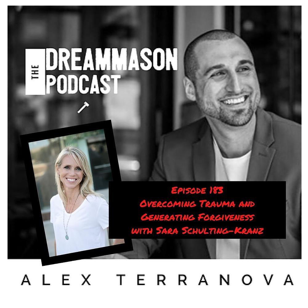 Overcoming Trauma and Generating Forgiveness with Sara Schulting-Kranz Alex Terranova on The DreamMason Podcast