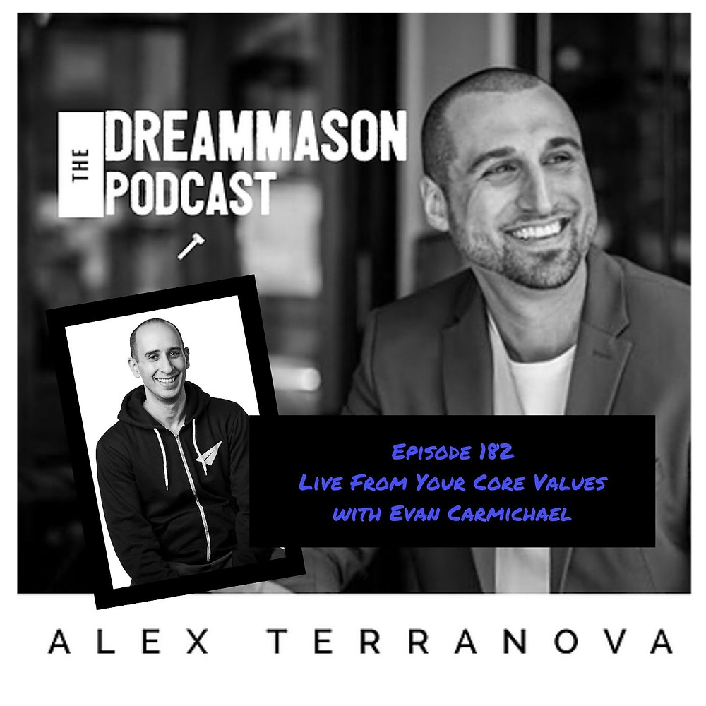 Live From Your Core Values with Evan Carmichael Alex Terranova on The DreamMason Podcast