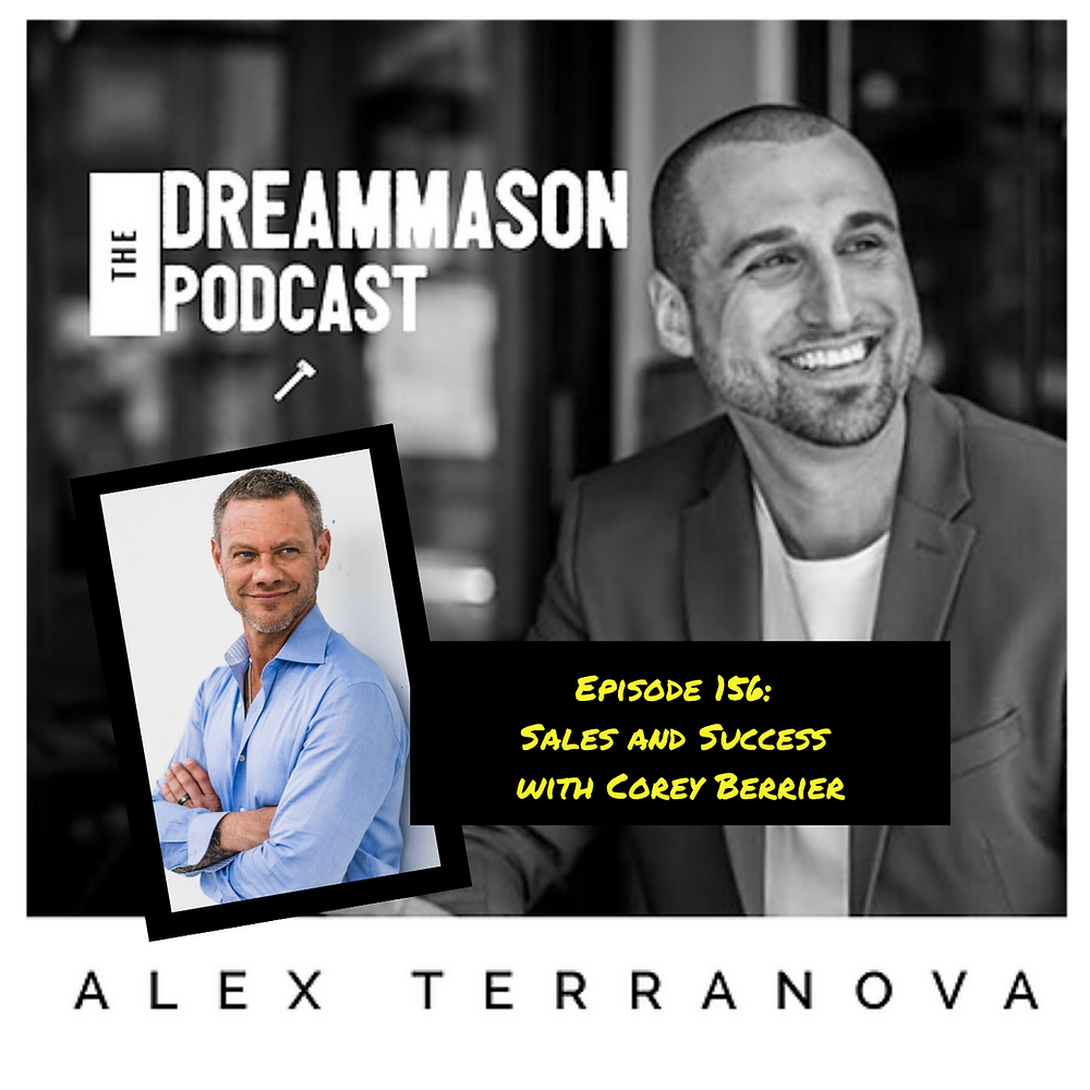 Sales and Success with Corey Berrier and Alex Terranova on The DreamMason Podcast