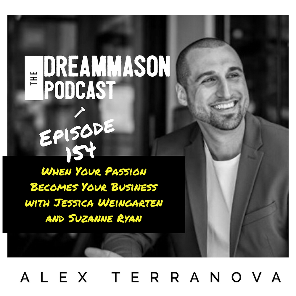 When Your Passion Becomes Your Business with Jessica Weingarten and Suzanne Ryan and Alex Terranova on The DreamMason Podcast