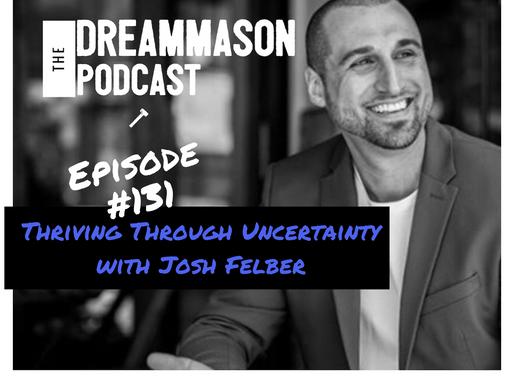 Thriving through Uncertainty with Josh Felber