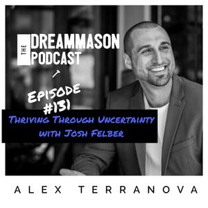 Entrepreneur Josh Felber and Business Coach Alex Terranova on The DreamMason Podcast
