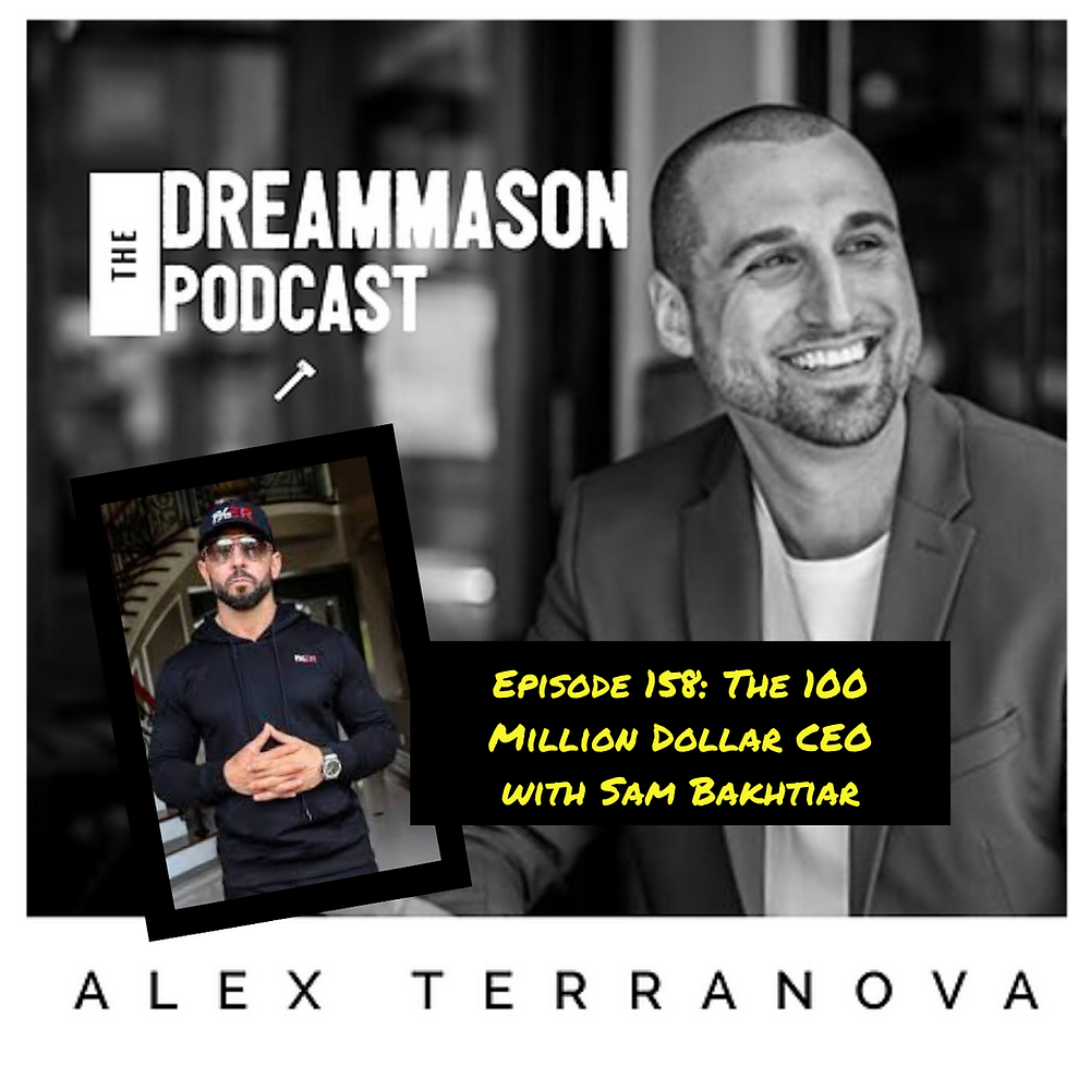 The 100 Million Dollar CEO with Sam Bakhtiar and Alex Terranova on The DreamMason Podcast