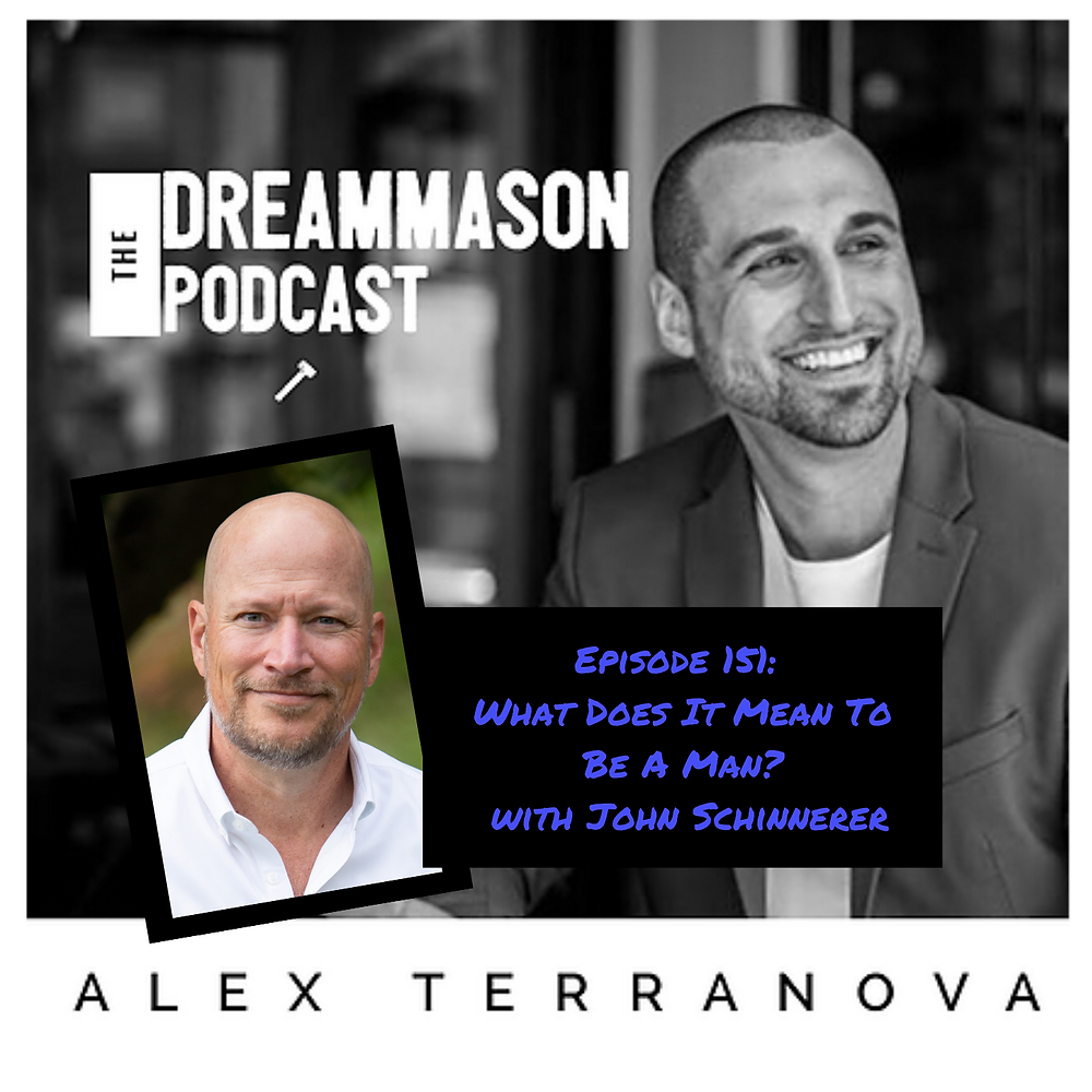 What Does It Mean To Be A Man? with John Schinnerer and Alex Terranova on The DreamMason Podcast