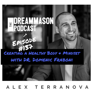 Dr. Domenic Fraboni and Alex Terranova on The DreamMason Podcast talking about healthy body and mindset