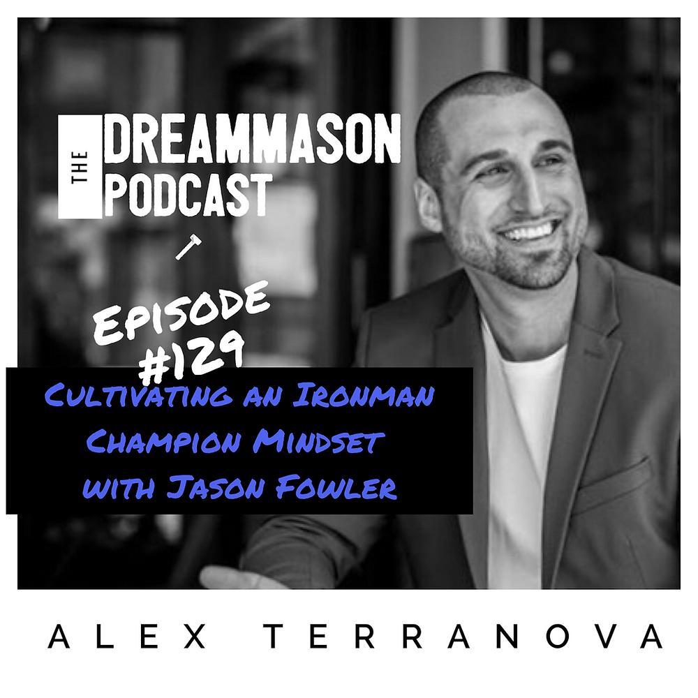 Ironman Champion Jason Fowler and Alex Terranova on The DreamMason Podcast