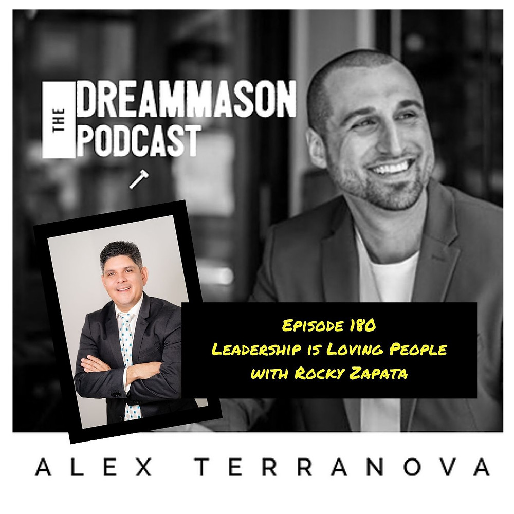 Leadership is Loving People with Rocky Zapata and Alex Terranova on The DreamMason Podcast