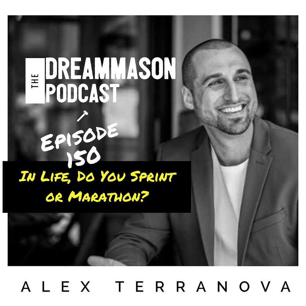 In Life, Do You Sprint or Marathon with Alex Terranova on The DreamMason Podcast