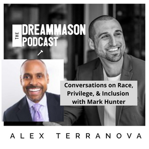 Conversations on Race, Privilege, & Inclusion with Mark Hunter and Alex Terranova on The DreamMason Podcast