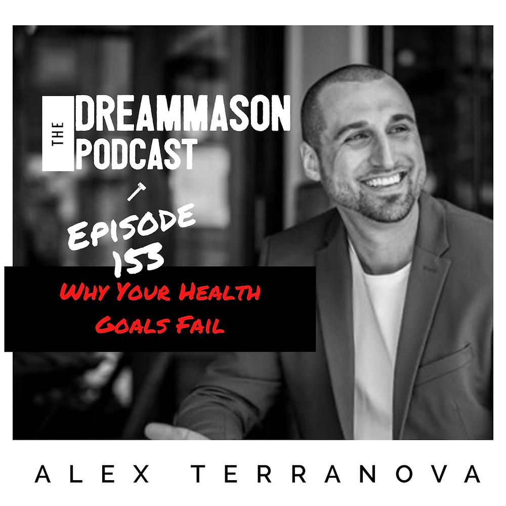 Why Your Health Goals Fail with Alex Terranova on The DreamMason Podcast
