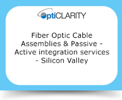 Fiber Optic Cable Assemblies & Passive - Active integration services - Silicon Valley