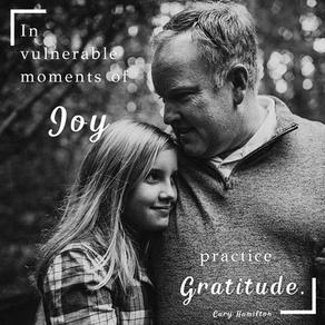 Gratitude & Vulnerable Moments of Joy