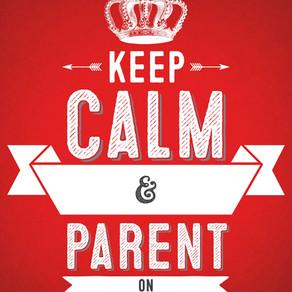 Keep Calm & Parent On!