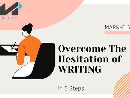 Overcome The Hesitation of WRITING - Mark-Fly Publishers