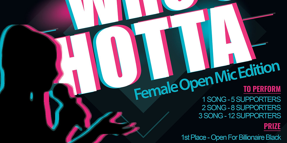 WHO'S HOTTA (Female Open Mic Competition)