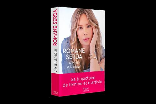 """""""A la vie à l'amour""""  dédicacé par Romane Serda"""