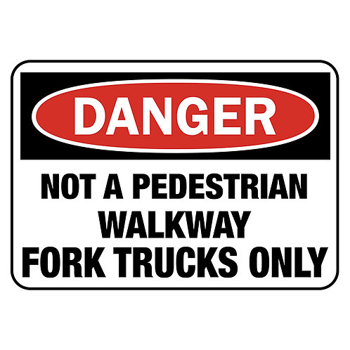 Danger Safety Signs: Not A Pedestrian Walkway Fork Trucks Only | Wholesale Safety Labels