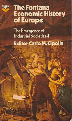 The Fontana Economic History of Europe: The Emergence of Industrial Societies 1, Editor Carlo M Cipollo, 1973