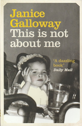 This is Not about Me, Janice Galloway, 9781847080998