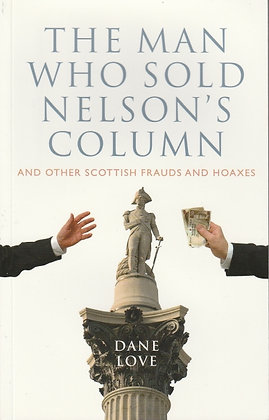 Man Who Sold Nelson's Column and Other Scottish Frauds & Hoaxes (The), Dane Love, 9781841586120