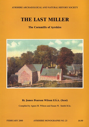 The Last Miller, The Cornmills of Ayrshire, James Pearson Wilson, Ayrshire Monographs No. 23, AANHS, 0952744562