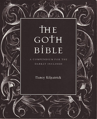The Goth Bible: A Compendium for the Darkly Inclined, Nancy Kilpatrick, 9780859653657
