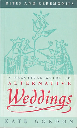 A Practical Guide to Alternative Weddings, Kate Gordon, 9780094785700