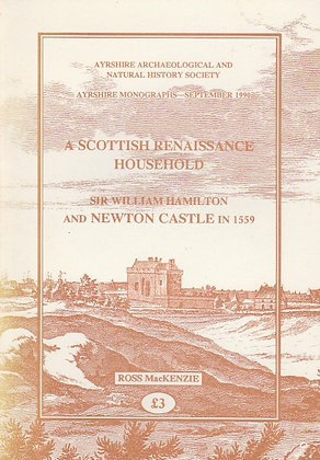 A Scottish Renaissance Household, Sir William Hamilton and Newton Castle in 1559, Ross MacKenzie, AANHS 1990
