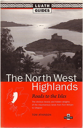 The North West Highlands: The Roads to the Isles, Tom Atkinson, 9780946487547