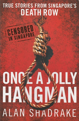 Once a Jolly Hangman: True Stories from Singapore's Death Row, Alan Shadrake, 9781742663739