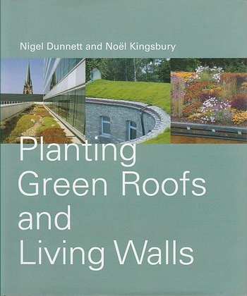 Planting Green Roofs and Living Walls, Nigel Dunnett, Noël Kingsbury, 9780881926408