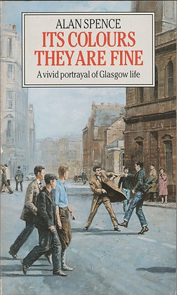 Its Colours They Are Fine: A Vivid Portrayal of Glasgow Life, Alan Spence, 9780552130127