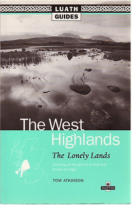 The West Highlands: The Lonely Lands, Tom Atkinson, 9780946487561